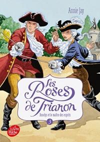 Les roses de Trianon - Tome 3: Roselys et le Maître des esprits