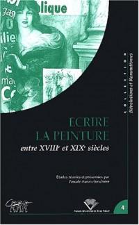 Ecrire la peinture entre  le 18ème et 19ème siècles : Colloque tenu à Clermont-Ferrand, 24-26 octobre 2001