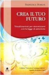 Crea il tuo futuro. Visualizzazioni per sintonizzarsi con la legge di attrazione