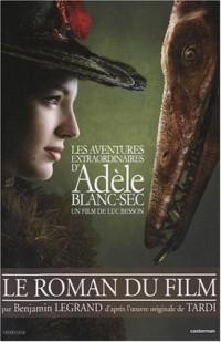 Les aventures extraordinaires d'Adèle Blanc-Sec : Le roman du film