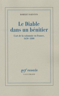 Le Diable dans un bénitier : L'art de la calomnie en France, 1650-1800