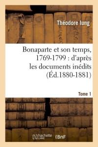 Bonaparte et Son Temps T 1  ed 1880 1881