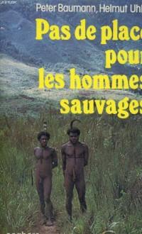Pas de place pour les hommes sauvages : Le destin des derniers peuples primitifs