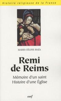 Remi de Reims : Mémoire d'un saint, histoire d'une Eglise
