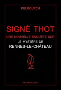 Signe Thot, une Nouvelle Enquete Sur Rennes-le-Chateau