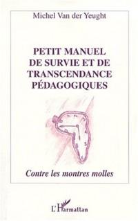 Petit manuel de survie et de transcendance pédagogiques. contres les montres molles