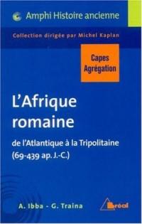L'Afrique romaine : De l'Atlantique à la Tripolitaine (69-439 ap. J.-C.)