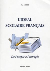 L'idéal scolaire français : De l'utopie à l'entropie