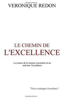 Le chemin de l'excellence: La science de la reussite concentree en un seul mot: l'excellence