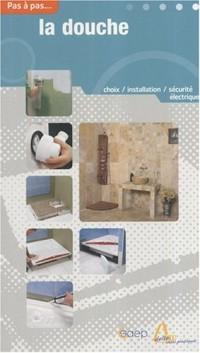 Pas à pas, Tome : La douche : choix, installation, sécurité éléctrique