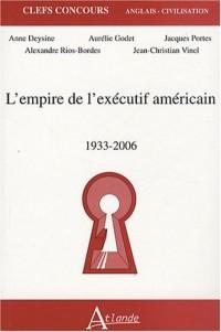 L'empire de l'exécutif américain : 1933-2006
