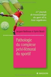 Pathologie du complexe pelvi-fémoral du sportif : 27e journée de traumatologie du sport de la Pitié-Salpêtrière