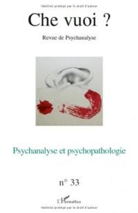 Che vuoi ?, N° 33 : Psychanalyse et psychopathologie
