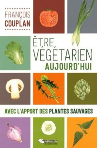 Etre végétarien aujourd'hui : Avec l'apport des plantes sauvages