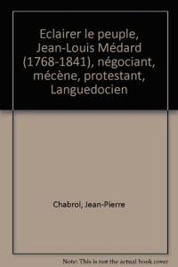 Eclairer le peuple, Jean-Louis Médard (1768-1841), négociant, mécène, protestant, Languedocien