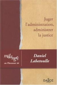 Juger l'administration, administrer la justice