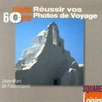 60 Minutes pour réussir vos Photos de Voyage
