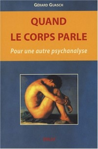Quand le corps parle : Pour une autre psychanalyse