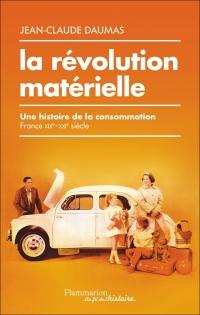 La révolution matérielle : Une histoire de la consommation (France XIXe-XXIe siècle)