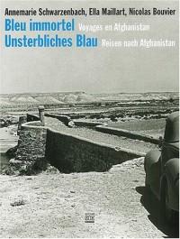 Bleu immortel : Voyages en Afghanistan, édition bilingue français-allemand