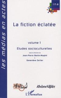 La fiction éclatée : Volume 1 : Etudes socioculturelles