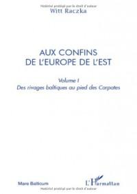 Aux confins de l'Europe de l'Est : Volume 1, Des rivages baltiques au pied des Carpates