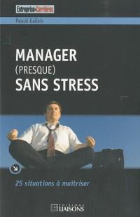 Manager (presque) sans stress : 25 situations à maîtriser