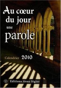 Au coeur du jour une parole Calendrier 2010 : Liturgie : année C