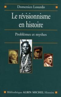Le révisionnisme en histoire : Problèmes et mythes