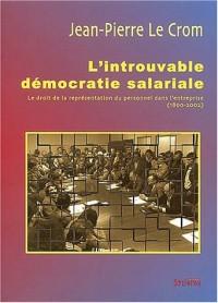 L'introuvable démocratie salariale : Le droit de la représentation du personnel dans l'entreprise (1890-2002)