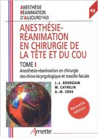 Anesthésie-Réanimation en chirurgie de la tête et du cou, tome 1 : Anesthésie-réanimation en chirurgie oto-rhino-laryngologique et Maxillo-faciale