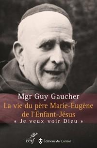 La vie du père Marie-Eugène de l'Enfant-Jésus : Henri Grialou (1894-1967)