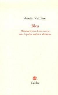Bleu : Métamorphoses d'une couleur dans la poésie moderne allemande