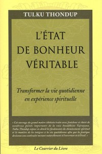 L'état de bonheur véritable : Transformer la vie quotidienne en expérience spirituelle