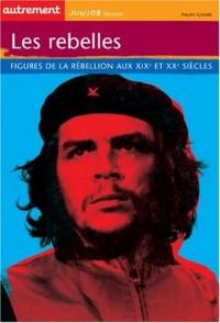 Les rebelles : Figures de la rébellion aux XIXe et XXe siècles