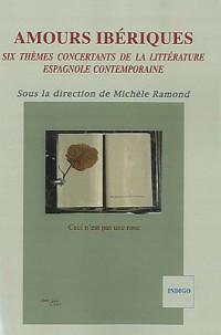 Amours ibériques. Six thèmes concertants de la littérature espagnole contemporaine
