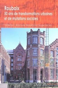 Roubaix : cinquante ans de transformation urbaine et de mutation sociale