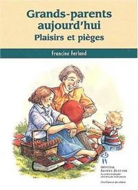 Grands-parents aujourd'hui : Plaisirs et pièges