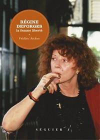 Régine Deforges : La femme liberté