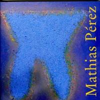 Monographie sur le peintre Mathias PÉREZ