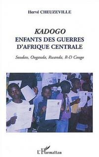 Kadogo, enfants des guerres d'Afrique centrale : Soudan, Ouganda, Rwanda, Congo