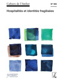 Cahiers de l'Atelier N556: hospitalité et identités fragilisées