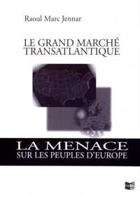 Le grand marché transatlantique : La menace sur les peuples d'Europe