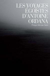 Les voyages égoïstes d'Antoine Ordana