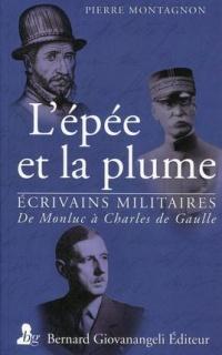 L'épée et la plume: Écrivains militaires. De Montluc à Charles de Gaulle.