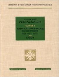 Anatomie cervico-faciale, volume 1 : Osteologie cranio-faciale et anatomie descriptive de la face et du cou