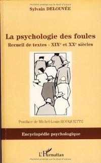 Psychologie des Foules. Recueil de textes - XIXe et XXe siècle