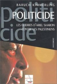 Politicide : Les Guerres d'Ariel Sharon contre les palestiniens