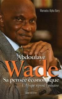 Abdoulaye Wade sa pensée économique : L'Afrique reprend l'initiative