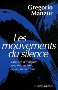 Les mouvements du silence : Vingt ans d'inititaion avec des maîtres de tai-chi en Chine
